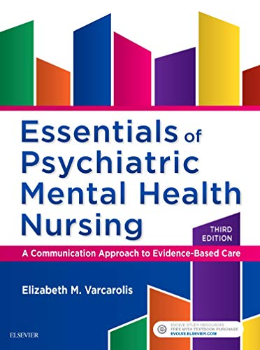 Essentials of Psychiatric Mental Health Nursing: A Communication Approach to Evidence-Based Care (Varcarolis Foundations Of Psychiatric Mental Health Nursing)