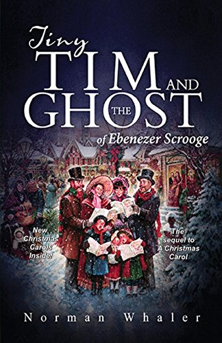 Tiny Tim And The Ghost Of Ebenezer Scrooge Sequel To A Christmas Carol Download PDF By Norman Whaler