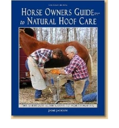 - [ Horse Owners Guide to Natural Hoof Care (Revised) [ HORSE OWNERS GUIDE TO NATURAL HOOF CARE (REVISED) ] By Jackson, Jaime ( Author )Aug-01-2002 Paperback
