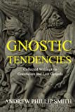 Gnostic Tendencies: Collected Writings on Gnosticism and Lost Gospels
