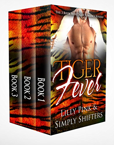 Tiger Fever - The 3 Book WereTiger Romance Bundle by [Pink, Lilly, Shifter, Simply]