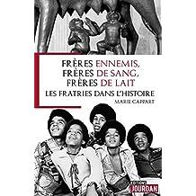 Frères ennemis, frères de sang, frères de lait: Les fratries dans l'histoire (French Edition)