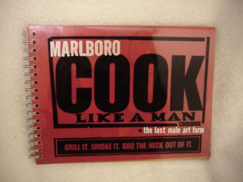 Marlboro Cook Like A Man Cookbook  The Last Male Art Form  Grill It  Smoke It  Bbq The Heck Out Of It