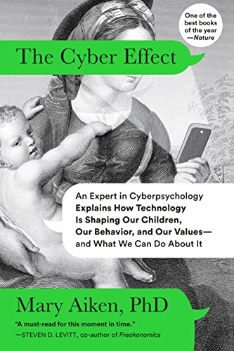 The Cyber Effect: An Expert in Cyberpsychology Explains How Technology Is Shaping Our Children, Our Behavior, and Our Va