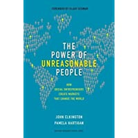 Power of Unreasonable People: How Social Entrepreneurs Create Markets that Change the World (Leadership for the Common Good)