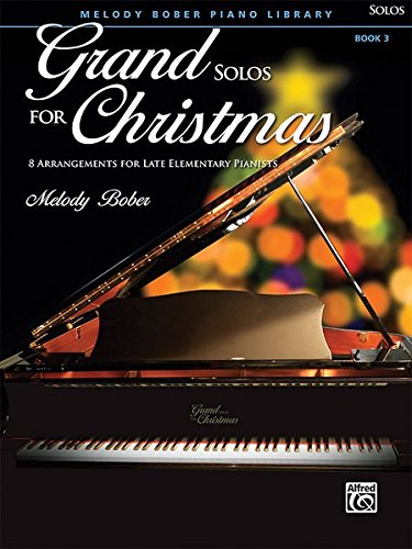 - Grand Solos for Christmas, Bk 3: 8 Arrangements for Late Elementary Pianists (Grand Solos for Piano)