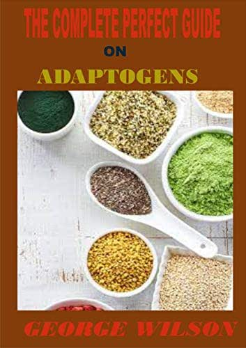 THE COMPLETE PERFECT GUIDE ON ADAPTOGENS: All you nan be included in your daily dieteed to know about adaptogens, the history, how thhey improve stamina, strength, relieve stress and how adaptogens c