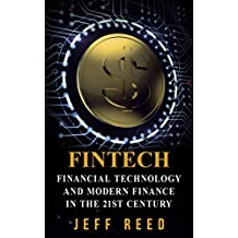 FinTech: Financial Technology and Modern Finance in the 21st Century (FinTech, Financial Technology, Blockchain, Smart Contracts, Investing in Ethereum)
