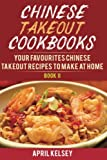 Chinese Takeout Cookbook: Your Favourites 57 Chinese Takeout Recipes To Make At Home (Volume 2)