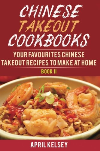 Read Online Chinese Takeout Cookbook: Your Favourites 57 Chinese Takeout Recipes To Make At Home (Volume 2) pdf