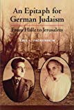 img - for An Epitaph for German Judaism: From Halle to Jerusalem (Modern Jewish Philosophy and Religion: Translations and Critical Studies) book / textbook / text book