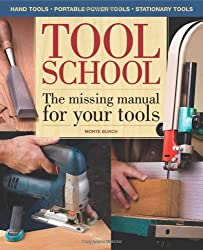 Tool School: The Missing Manual for Your Tools! (Popular Woodworking)