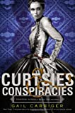 Curtsies and Conspiracies, Gail Carriger, 031619011X