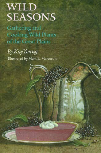 (Wild Seasons: Gathering and Cooking Wild Plants of the Great Plains)