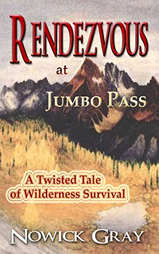 Rendezvous at Jumbo Pass: A Twisted Tale of Wilderness Adventure (Nowick Gray)