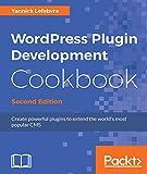 wordpress program - WordPress Plugin Development Cookbook - Second Edition: Create powerful plugins to extend the world's most popular CMS