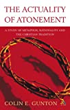 Actuality of Atonement : A Study of Metaphor, Rationality and the Christian Tradition, Gunton, Colin E. and Gunton, 0567080900