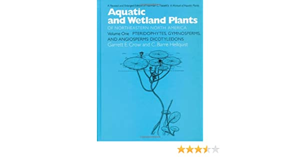 Gymnosperms Volume I: A Revised and Enlarged Edition of Norman C Volume I: Pteridphytes Aquatic and Wetland Plants of Northeastern North America Fassetts A Manual of Aquatic Plants and Angiosperms: Dicotyledons