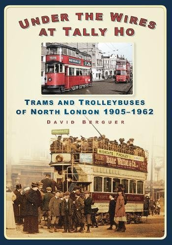 Download Under the Wires at Tally Ho: Trams and Trolleybuses of North London, 1905-1962 pdf epub
