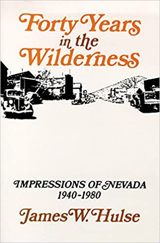 Forty Years In The Wilderness: Impressions Of Nevada, 1940-1980 (Nevada Studies in History and Pol Sci)
