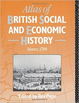 Book Atlas of British Social and Economic History Since c.1700 by Mr Rex Pope (Editor), Rex Pope (Editor) (22-Nov-1990)