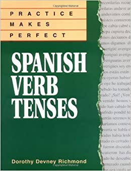 Book Practice Makes Perfect Spanish Verb Tenses (Practice Makes Perfect Series) by Richmond, Dorothy (2000)