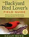 The Backyard Bird Lover's Field Guide, Sally Roth, 1594866023