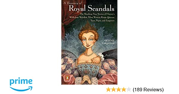 A Treasury Of Royal Scandals The Shocking True Stories Historys