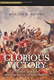 Glorious Victory: Andrew Jackson and the Battle of New Orleans (Witness to History)