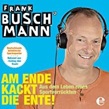 Am Ende kackt die Ente Hörbuch von Frank Buschmann Gesprochen von: Frank Buschmann