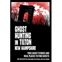 Ghost Hunting in Tilton, New Hampshire: True Ghost Stories and Real Places to Find Ghosts