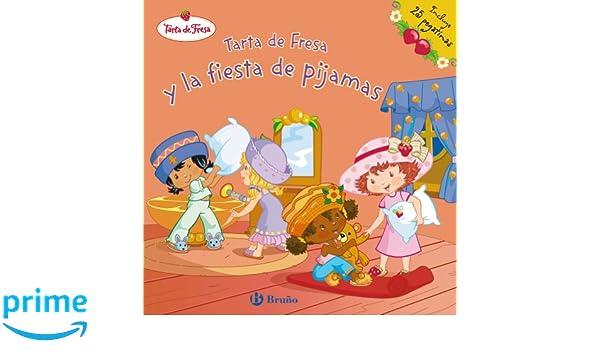 Tarta de fresa y la fiesta de pijama/ Strawberry Shortcake Sleeps Over (Tarta De Fresa/ Strawberry Shortcake) (Spanish Edition): Siobhan Ciminera: ...