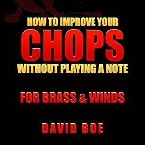 How to Improve Your Chops Without Playing a Note Audiobook
