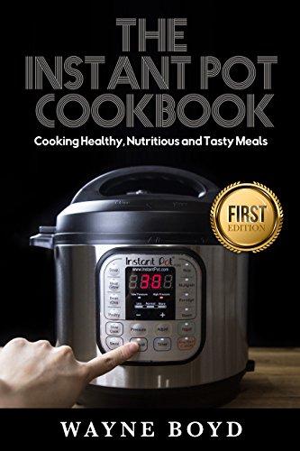 The Instant Pot Cookbook Cooking Healthy Nutritious And Tasty Meals Instant Pot Steamer Crock Pot Meals Vegan Pressure Cooker Paleo Diet