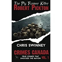 Robert Pickton: The Pig Farmer Killer (Crimes Canada: True Crimes That Shocked The Nation) First edition by Swinney, Chris (2015) Paperback