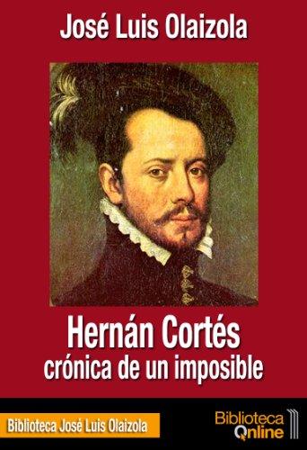 Descargar Libro Hernán Cortés, Crónica De Un Imposible José Luis Olaizola