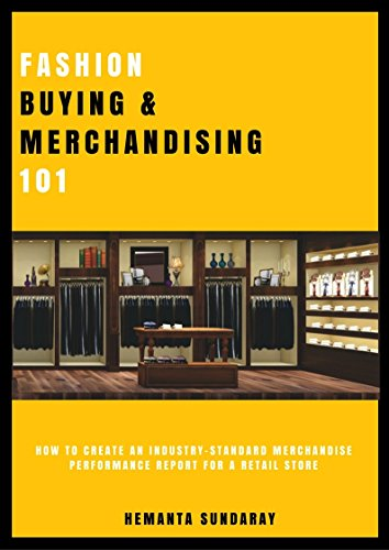 FASHION BUYING AND MERCHANDISING 101: HOW TO CREATE AN INDUSTRY-STANDARD MERCHANDISE PERFORMANCE REPORT FOR A RETAIL ()
