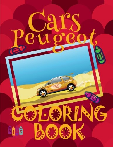 Cars Peugeot Coloring Book: ✌ Coloring Book for Kindergarten ✎ Coloring Books Kids ✎ Coloring Book Album ✍ Coloring Book Magic ✎