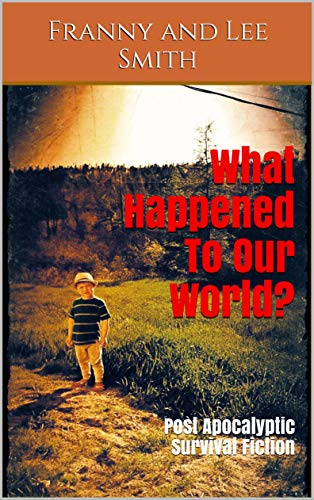 What Happened To Our World?: Canadian Post Apocalyptic Survival Fiction (The Apocalyptic Grammy Series Book 1) by [Smith, Franny and Lee]