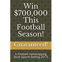 Win $700,000 This Football Season!: A Football Handicapping Book (Sports Betting 2017)