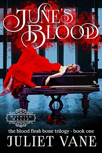 June's Blood (Haunted Halls: The Blood Flesh Bone Trilogy Book ()