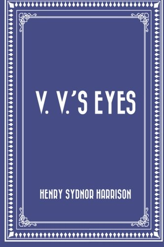 V.V.'s Eyes by Henry Sydnor Harrison