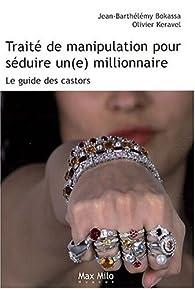 Traité de manipulation pour séduire un(e) millionnaire par Jean-Barthélémy Bokassa