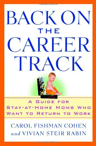 Back on the Career Track: A Guide for Stay-at-Home Moms Who Want to Return to Work pdf epub