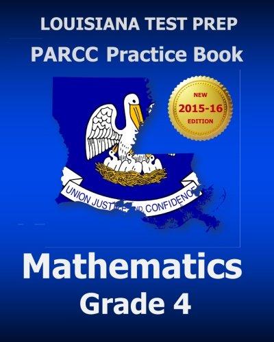 LOUISIANA TEST PREP PARCC Practice Book Mathematics Grade 4: Covers the Common Core State Standards