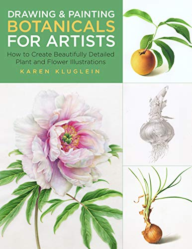 Drawing and Painting Botanicals for Artists: How to Create Beautifully Detailed Plant and Flower Illustrations (Paintings Floral Artists)