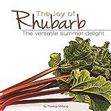 The Joy of Rhubarb: The Versatile Summer Delight (Fruits & Favorites Cookbooks)