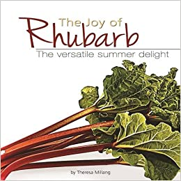 The Joy of Rhubarb: The Versatile Summer Delight (Fruits and Favorites Cookbooks)