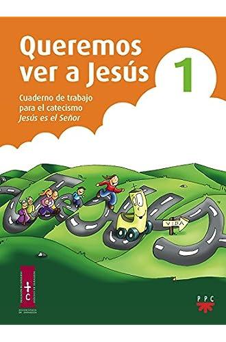 Descargar gratis Queremos Ver A Jesús 1. Cuaderno De Trabajo Para El Catecismo Jesús Es El Señor de Sin Autor