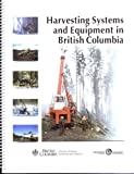 Harvesting systems and equipment in British Columbia (FERIC handbook)